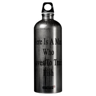 Here Is A Man Who Loves To Train Fish SIGG Traveler 1.0L Water Bottle