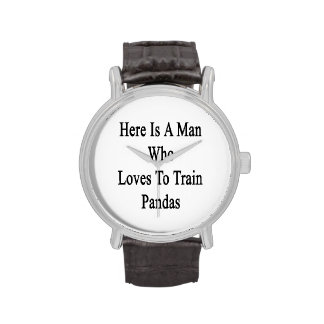 Here Is A Man Who Loves To Train Pandas Wrist Watches