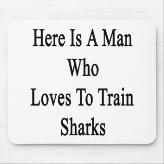 Here Is A Man Who Loves To Train Sharks Mouse Pad