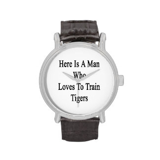Here Is A Man Who Loves To Train Tigers Wrist Watch