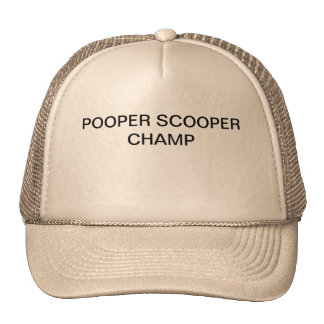 Here is a trucker's hat with POOPER SCOOPER CHAMP