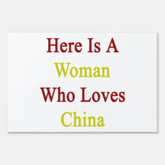 Here Is A Woman Who Loves China Yard Signs