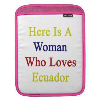 Here Is A Woman Who Loves Ecuador Sleeve For iPads