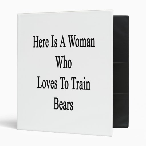 Here Is A Woman Who Loves To Train Bears Vinyl Binder