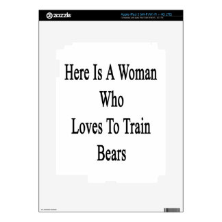 Here Is A Woman Who Loves To Train Bears iPad 3 Decal