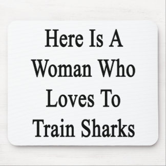 Here Is A Woman Who Loves To Train Sharks Mouse Pad