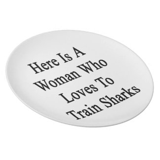 Here Is A Woman Who Loves To Train Sharks Dinner Plate