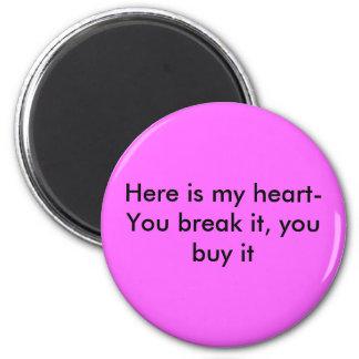 Here is my heart- You break it, you buy it Fridge Magnet
