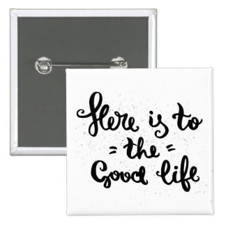 Here Is To The Good Life Pinback Button