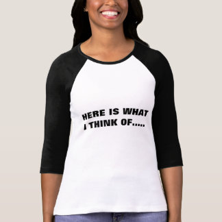 HERE IS WHAT I THINK OF TEE SHIRT