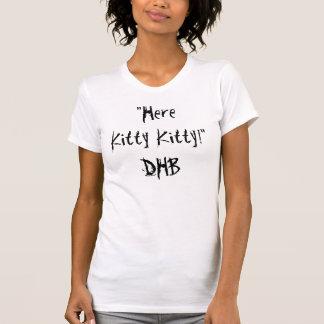 """""""Here Kitty Kitty!""""DHB Shirt"""