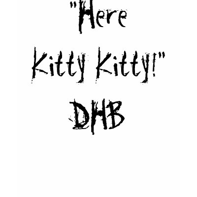 'Here Kitty Kitty!'DHB tanktop $ 17.95