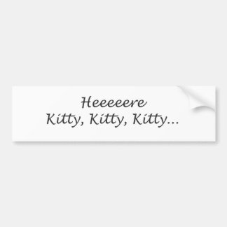 Here Kitty Kitty Kitty Bumper Sticker