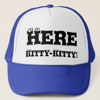 Here Kitty-Kitty! Trucker Hat