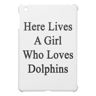 Here Lives A Girl Who Loves Dolphins iPad Mini Cases