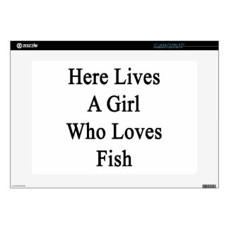 Here Lives A Girl Who Loves Fish Skins For Laptops
