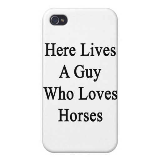 Here Lives A Guy Who Loves Horses iPhone 4/4S Cover
