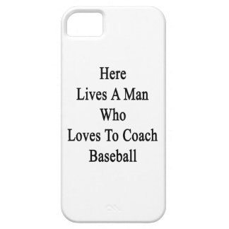 Here Lives A Man Who Loves To Coach Baseball iPhone 5 Covers