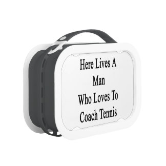 Here Lives A Man Who Loves To Coach Tennis Yubo Lunch Box
