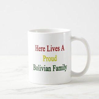 Here Lives A Proud Bolivian Family Classic White Coffee Mug