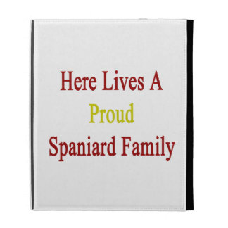 Here Lives A Proud Spaniard Family iPad Folio Cases