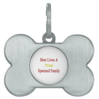 Here Lives A Proud Spaniard Family Pet ID Tag