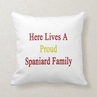 Here Lives A Proud Spaniard Family Pillows