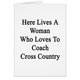 Here Lives A Woman Who Loves To Coach Cross Countr Card
