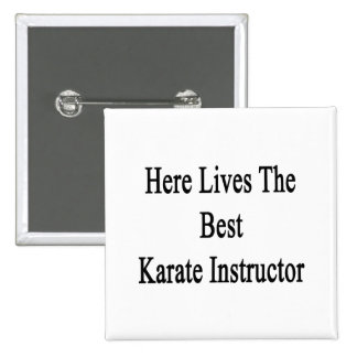 Here Lives The Best Karate Instructor Pin