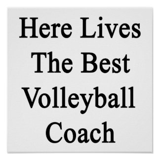 Here Lives The Best Volleyball Coach Poster