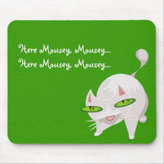 Here Mousey, Mousey...Here Mousey, Mousey... Mouse Pad