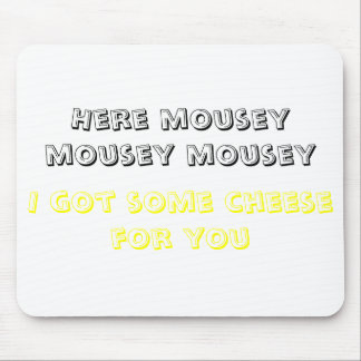 Here mousey mousey mousey, I got some cheese fo... Mouse Pad
