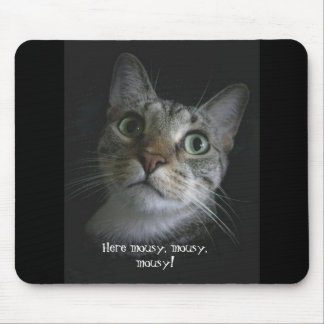 Here mousy, mousy, mousy! Mouse Pad