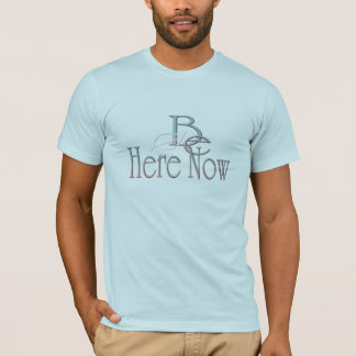 Here Now 2 T-Shirt