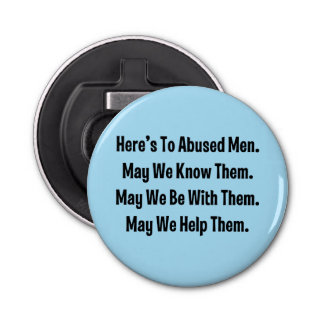 Here's To Abused Men. May We Know Them … Bottle Opener
