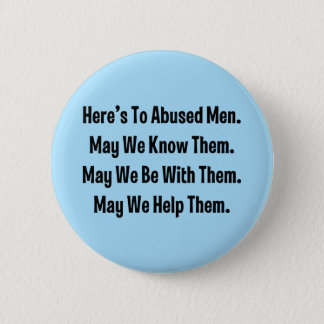 Here's To Abused Men. May We Know Them … Button