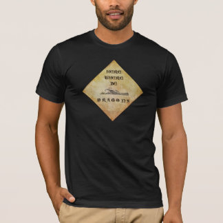 Here There Be Dragons T-Shirt