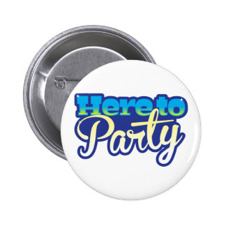 Here to Party Pinback Button