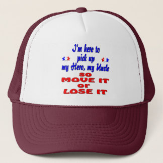 Here to pick up hero uncle so move it or lose it trucker hat