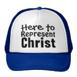Here to Represent Christ Trucker Hats