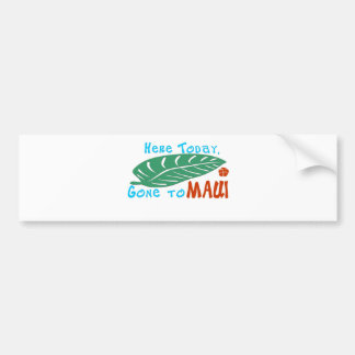 Here Today Gone to Maui Bumper Sticker