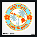 """Here Today Gone to Maui decal<br><div class=""""desc"""">Maui Hawaii wall decal. Here Today Gone to Maui.</div>"""