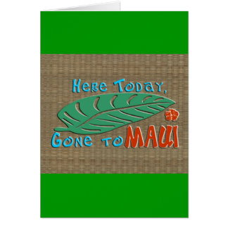 Here Today Gone to Maui - Funny Hawaiian Greeting Card