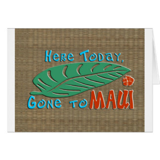 Here Today Gone to Maui - Funny Hawaiian Greeting Cards