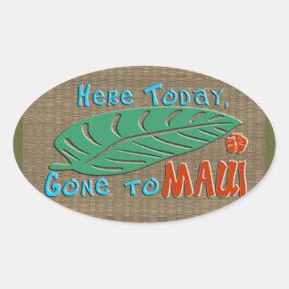 Here Today Gone to Maui - Funny Hawaiian Oval Sticker