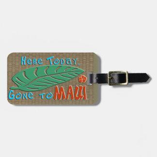 Here Today Gone to Maui | Funny Maui Hawaii Travel Bag Tag