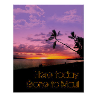 Here today, gone to Maui Print