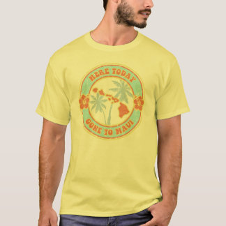 Here Today -  Gone to Maui t-shirt