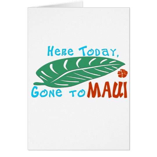 Here Today Gone to Maui Tshirt Card