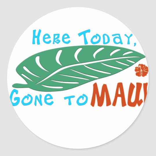 Here Today Gone to Maui Tshirt Classic Round Sticker